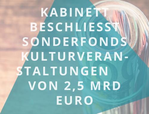 Kabinett beschließt Sonderfonds Kulturveranstaltungen i.H.v. 2,5 Milliarden Euro