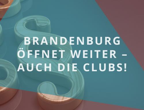 Brandenburg öffnet weiter – auch die Clubs!