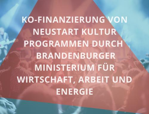 Ko-Finanzierung von Neustart Kultur Programmen durch Brandenburger Ministerium für Wirtschaft, Arbeit und Energie